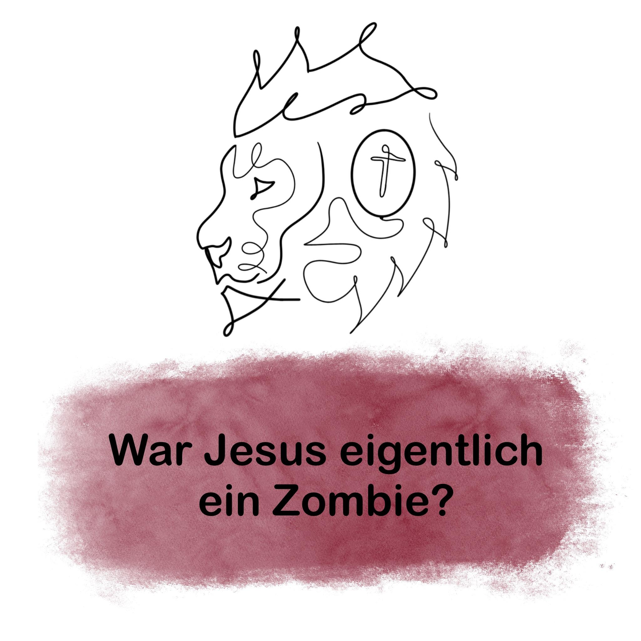 War Jesus eigentlich ein Zombie?